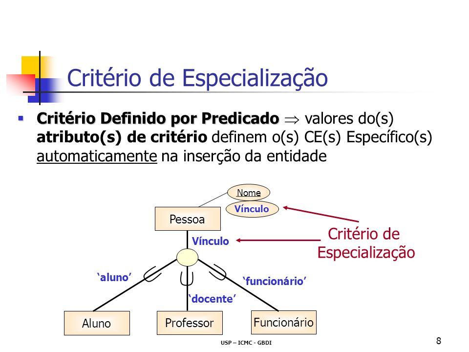 USP – ICMC - GBDI 8 Critério Definido por Predicado Critério Definido por Predicado valores do(s) atributo(s) de critério definem o(s) CE(s) Específic