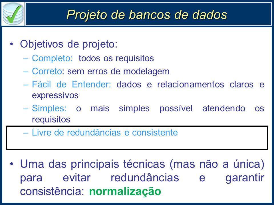 Dependência funcional - observações Não podem ser inferidas pelo sistema Parte da semântica do domínio identificadas pelo projetista Intenções do projeto DFs são a base da 2a.