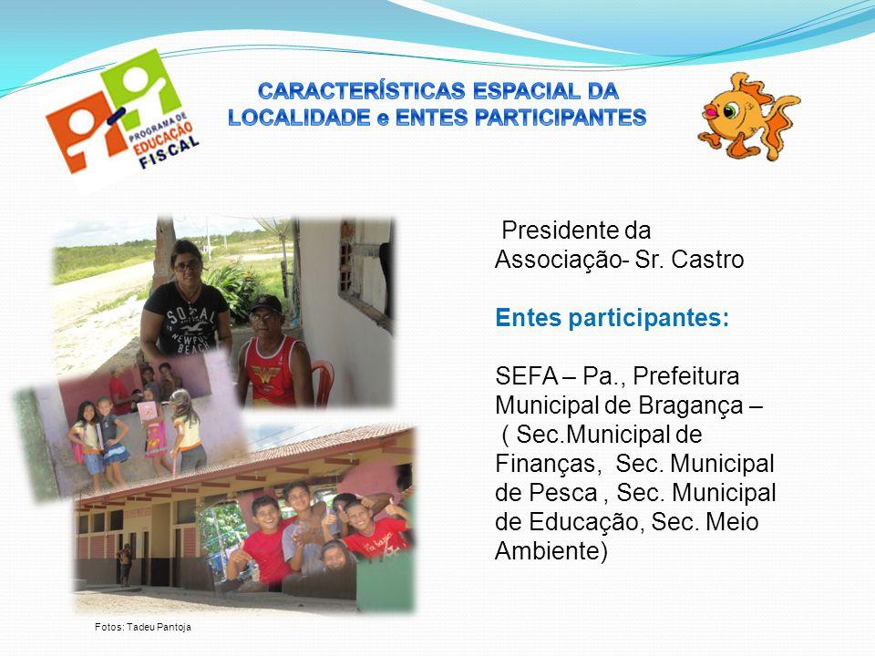 Presidente da Associação- Sr. Castro Entes participantes: SEFA – Pa., Prefeitura Municipal de Bragança – ( Sec.Municipal de Finanças, Sec. Municipal d