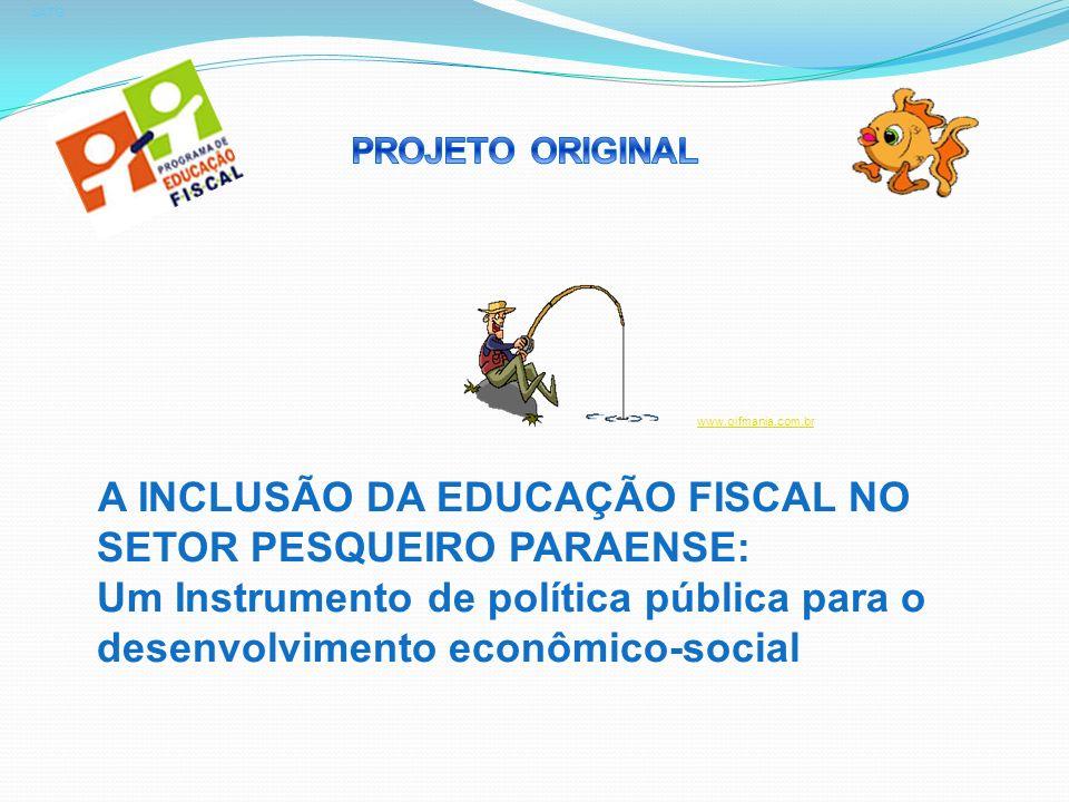 A INCLUSÃO DA EDUCAÇÃO FISCAL NO SETOR PESQUEIRO PARAENSE: Um Instrumento de política pública para o desenvolvimento econômico-social SATG www.gifmani