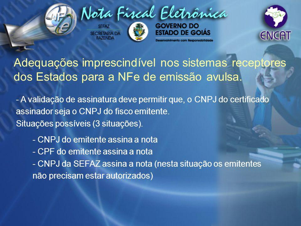 Adequações imprescindível nos sistemas receptores dos Estados para a NFe de emissão avulsa. - A validação de assinatura deve permitir que, o CNPJ do c