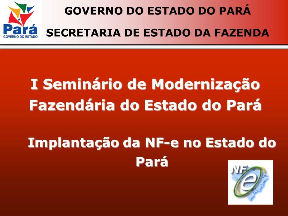 I Seminário de Modernização Fazendária do Estado do Pará GOVERNO DO ESTADO DO PARÁ SECRETARIA DE ESTADO DA FAZENDA Implantação da NF-e no Estado do Pa