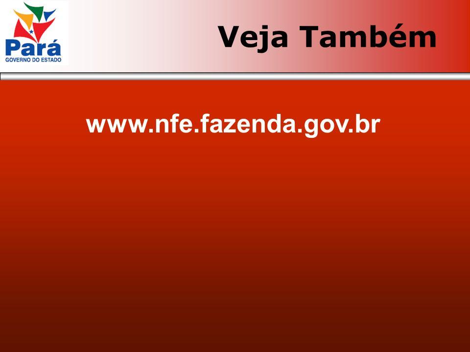 www.nfe.fazenda.gov.br Veja Também