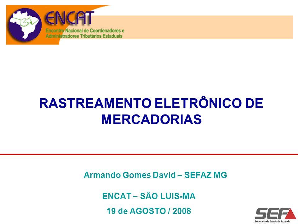 RASTREAMENTO ELETRÔNICO DE MERCADORIAS ENCAT – SÃO LUIS-MA 19 de AGOSTO / 2008 Armando Gomes David – SEFAZ MG