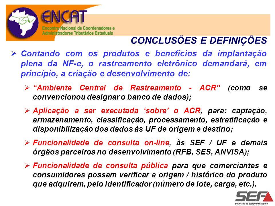 CONCLUSÕES E DEFINIÇÕES Contando com os produtos e benefícios da implantação plena da NF-e, o rastreamento eletrônico demandará, em princípio, a criaç