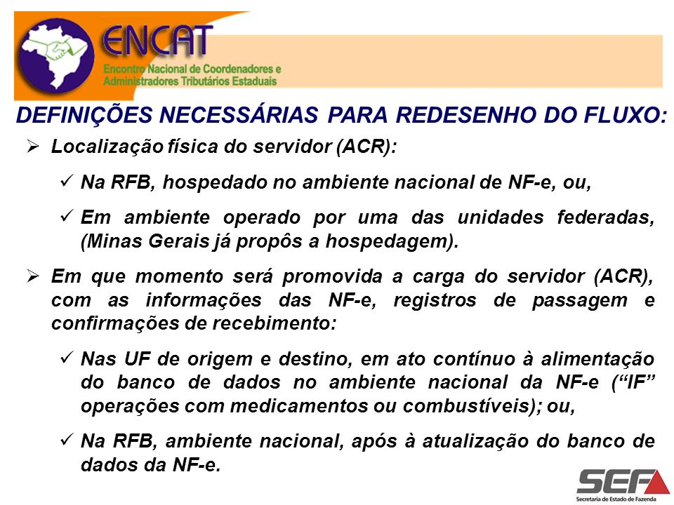 DEFINIÇÕES NECESSÁRIAS PARA REDESENHO DO FLUXO: Localização física do servidor (ACR): Na RFB, hospedado no ambiente nacional de NF-e, ou, Em ambiente