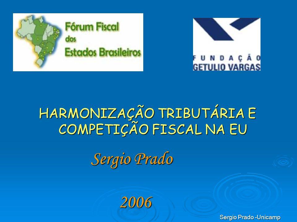 Sergio Prado -Unicamp HARMONIZAÇÃO TRIBUTÁRIA E COMPETIÇÃO FISCAL NA EU Sergio Prado 2006 2006