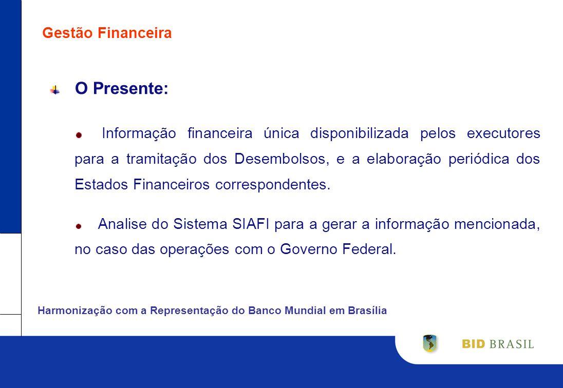 Gestão Financeira O Presente: Informação financeira única disponibilizada pelos executores para a tramitação dos Desembolsos, e a elaboração periódica