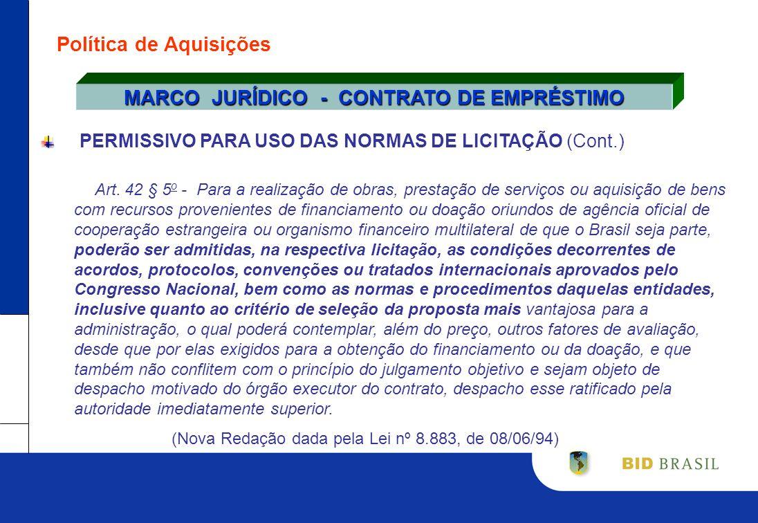 Política de Aquisições PERMISSIVO PARA USO DAS NORMAS DE LICITAÇÃO (Cont.) Art. 42 § 5 o - Para a realização de obras, prestação de serviços ou aquisi