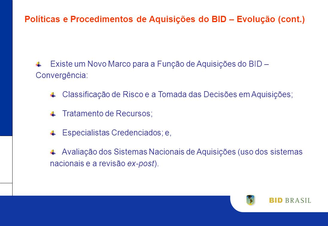 Políticas e Procedimentos de Aquisições do BID – Evolução (cont.) Existe um Novo Marco para a Função de Aquisições do BID – Convergência: Classificaçã