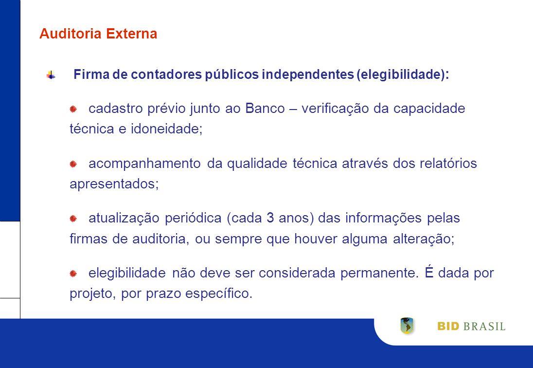 Auditoria Externa Firma de contadores públicos independentes (elegibilidade) : cadastro prévio junto ao Banco – verificação da capacidade técnica e id