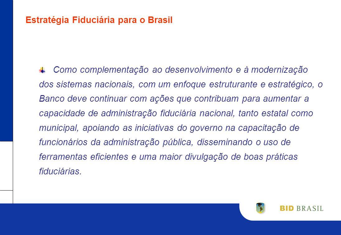Estratégia Fiduciária para o Brasil Como complementação ao desenvolvimento e à modernização dos sistemas nacionais, com um enfoque estruturante e estr