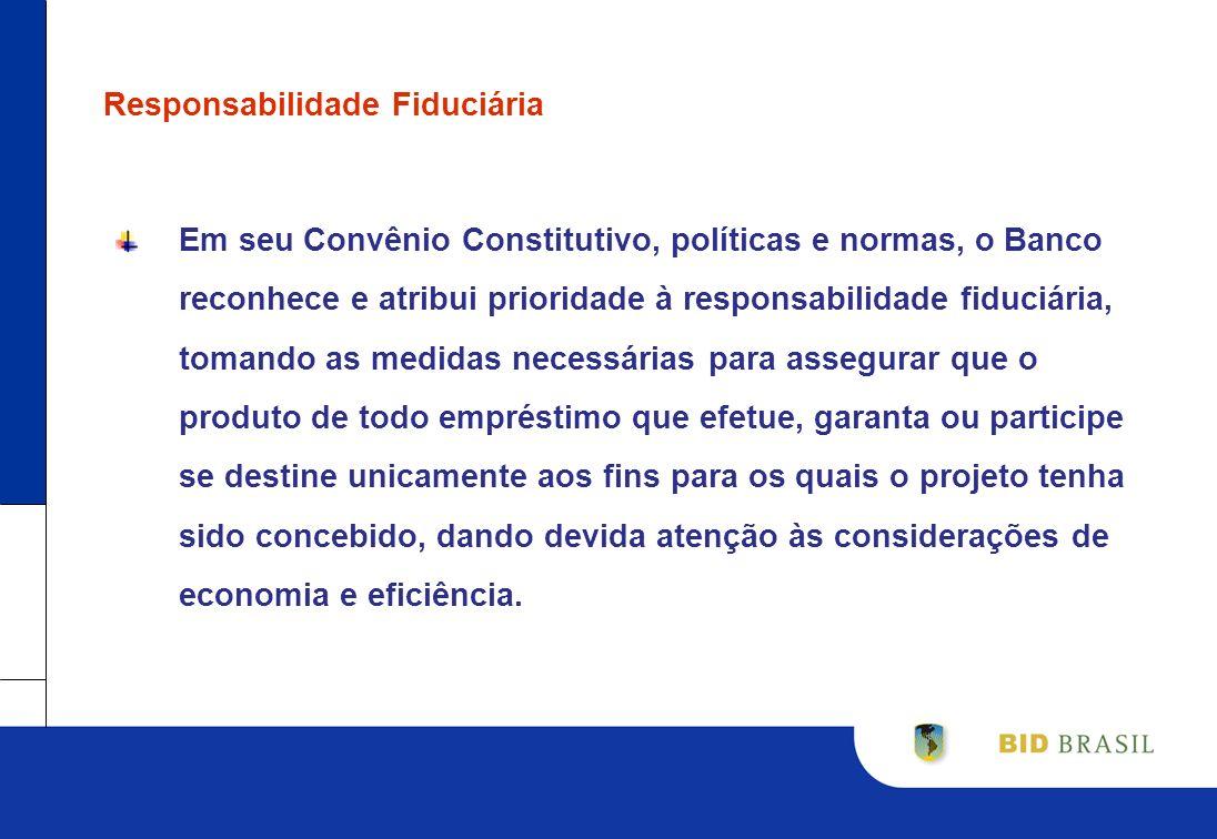 Responsabilidade Fiduciária Em seu Convênio Constitutivo, políticas e normas, o Banco reconhece e atribui prioridade à responsabilidade fiduciária, to