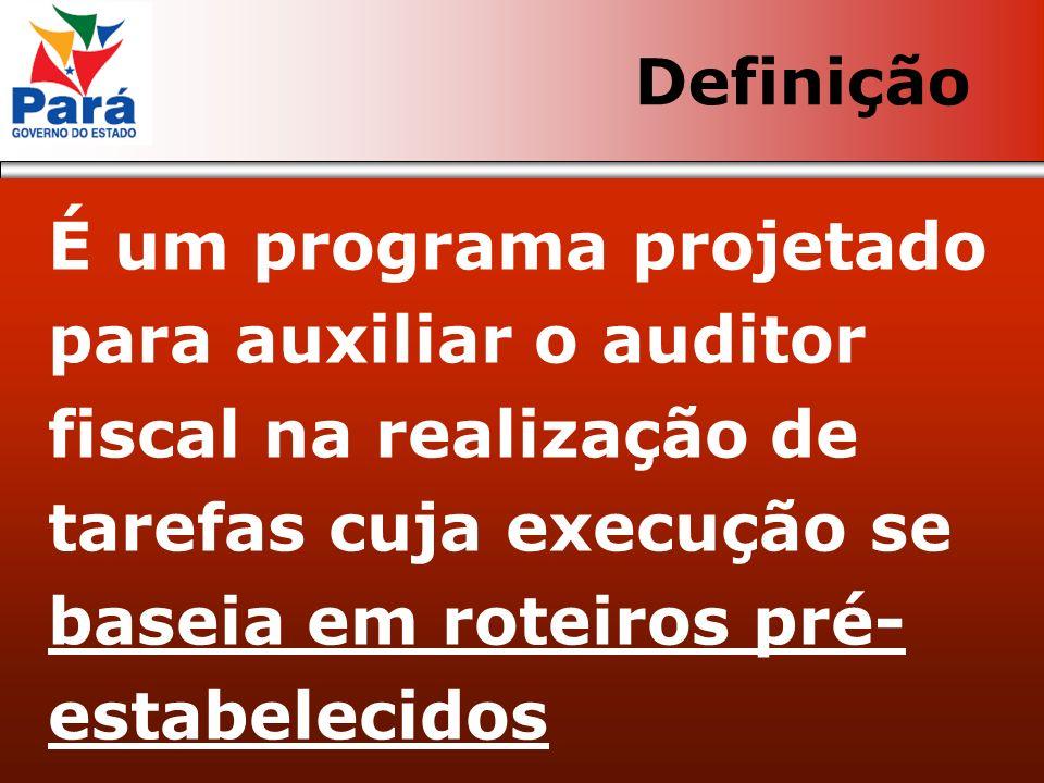 É um programa projetado para auxiliar o auditor fiscal na realização de tarefas cuja execução se baseia em roteiros pré- estabelecidos Definição