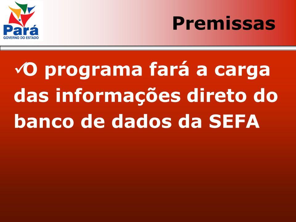O programa fará a carga das informações direto do banco de dados da SEFA Premissas