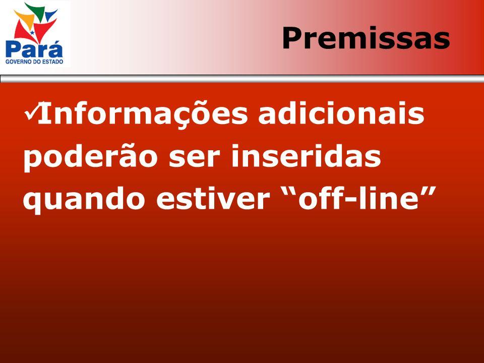 Informações adicionais poderão ser inseridas quando estiver off-line Premissas