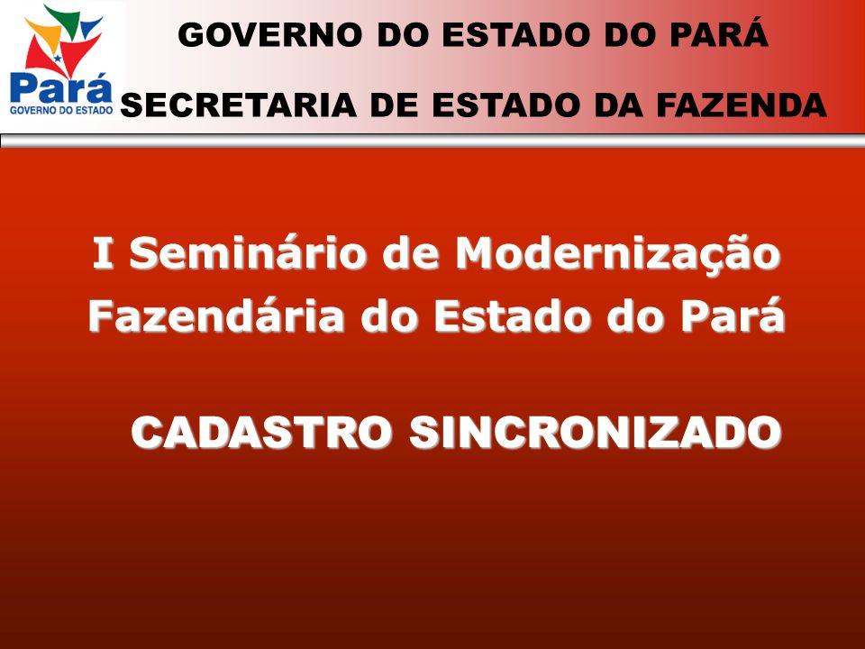 I Seminário de Modernização Fazendária do Estado do Pará GOVERNO DO ESTADO DO PARÁ SECRETARIA DE ESTADO DA FAZENDA CADASTRO SINCRONIZADO