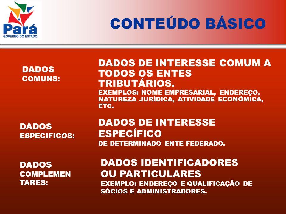 CONTEÚDO BÁSICO DADOS COMUNS: DADOS ESPECIFICOS: DADOS COMPLEMEN TARES: DADOS DE INTERESSE COMUM A TODOS OS ENTES TRIBUTÁRIOS.