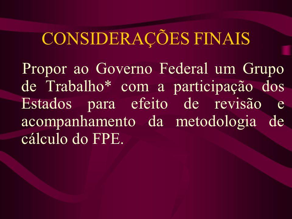 CONSIDERAÇÕES FINAIS Propor ao Governo Federal um Grupo de Trabalho* com a participação dos Estados para efeito de revisão e acompanhamento da metodol