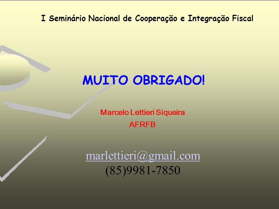 Receita Federal do Brasil Seminário Nacional de Cooperação e Integração Fiscal I Seminário Nacional de Cooperação e Integração Fiscal MUITO OBRIGADO!