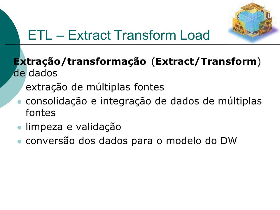 ETL – Extract Transform Load Extração/transformação (Extract/Transform) de dados extração de múltiplas fontes consolidação e integração de dados de mú