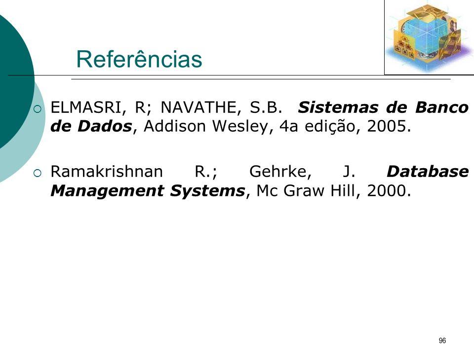 96 Referências ELMASRI, R; NAVATHE, S.B. Sistemas de Banco de Dados, Addison Wesley, 4a edição, 2005. Ramakrishnan R.; Gehrke, J. Database Management