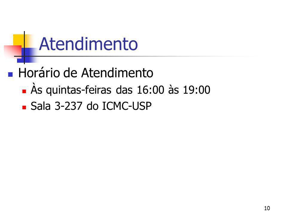 Atendimento Horário de Atendimento Às quintas-feiras das 16:00 às 19:00 Sala 3-237 do ICMC-USP 10