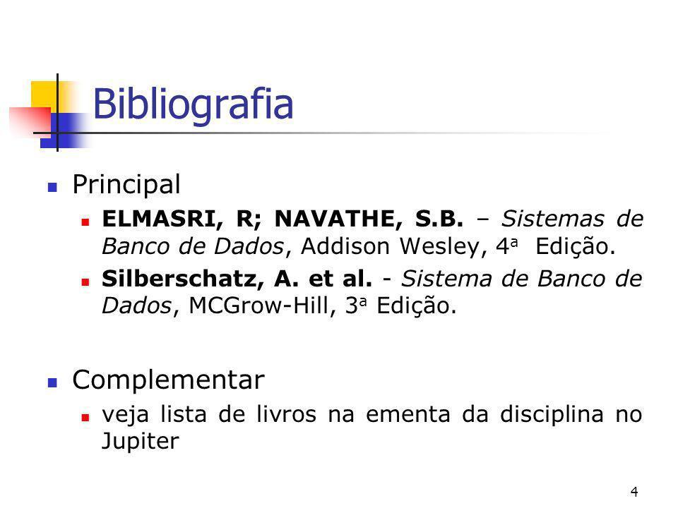 4 Bibliografia Principal ELMASRI, R; NAVATHE, S.B. – Sistemas de Banco de Dados, Addison Wesley, 4 a Edição. Silberschatz, A. et al. - Sistema de Banc