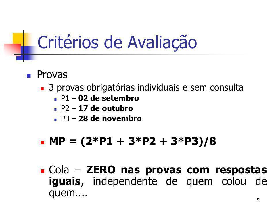5 Critérios de Avaliação Provas 3 provas obrigatórias individuais e sem consulta P1 – 02 de setembro P2 – 17 de outubro P3 – 28 de novembro MP = (2*P1