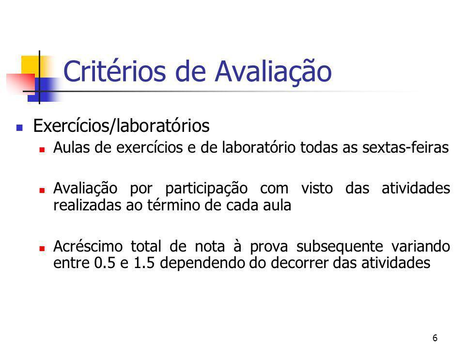 6 Critérios de Avaliação Exercícios/laboratórios Aulas de exercícios e de laboratório todas as sextas-feiras Avaliação por participação com visto das
