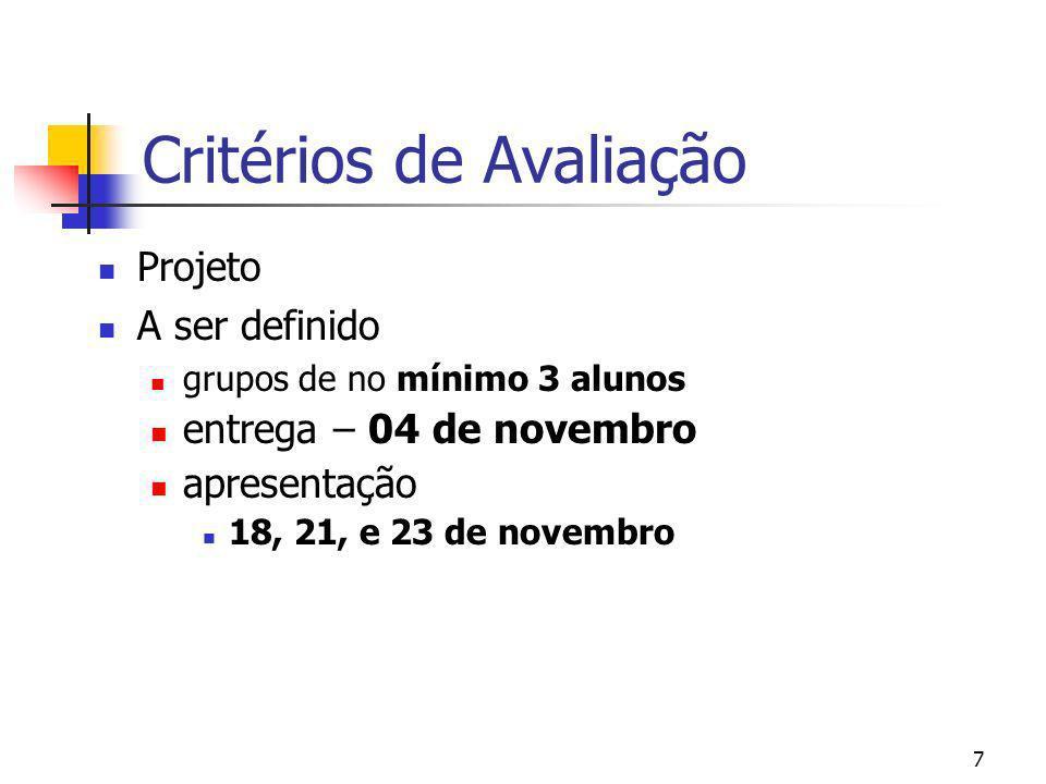 7 Critérios de Avaliação Projeto A ser definido grupos de no mínimo 3 alunos entrega – 04 de novembro apresentação 18, 21, e 23 de novembro