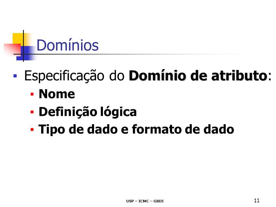 USP – ICMC – GBDI 11 Domínio de atributoEspecificação do Domínio de atributo: Nome Definição lógica Tipo de dado e formato de dado Domínios