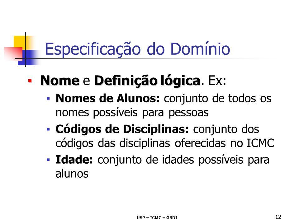 USP – ICMC – GBDI 12 NomeDefinição lógicaNome e Definição lógica. Ex: Nomes de Alunos: conjunto de todos os nomes possíveis para pessoas Códigos de Di