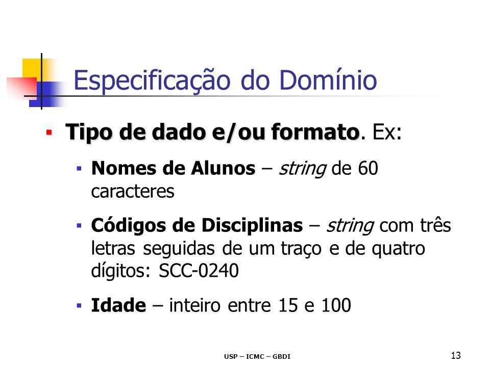 USP – ICMC – GBDI 13 Tipo de dado e/ou formatoTipo de dado e/ou formato. Ex: Nomes de Alunos – string de 60 caracteres Códigos de Disciplinas – string