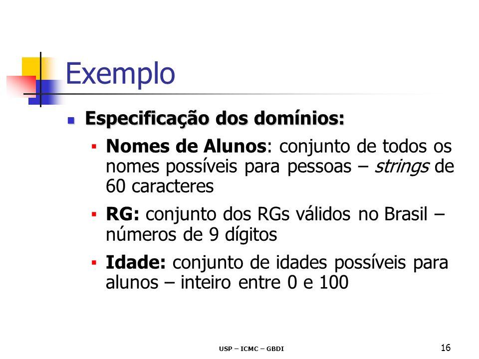 USP – ICMC – GBDI 16 Exemplo Especificação dos domínios: Especificação dos domínios: Nomes de Alunos: conjunto de todos os nomes possíveis para pessoa