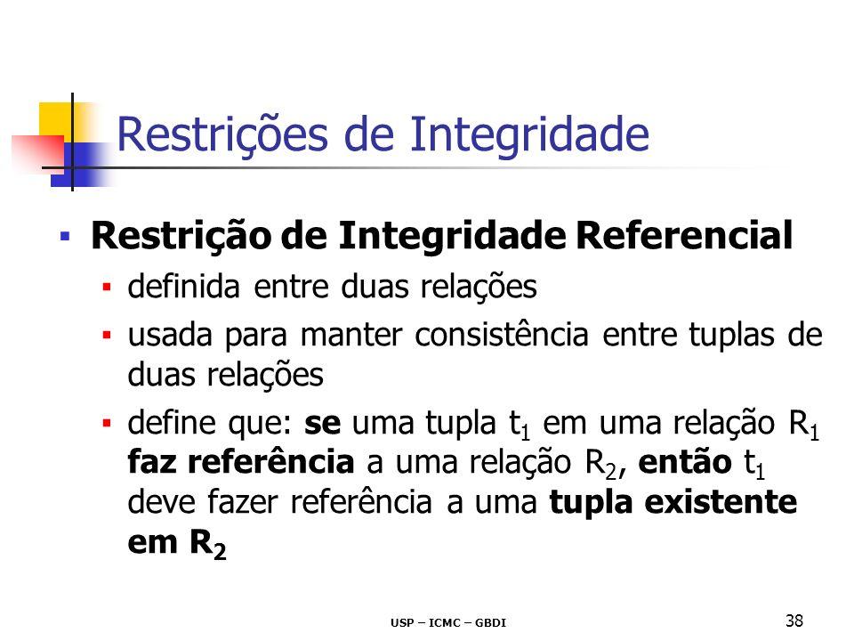 USP – ICMC – GBDI 38 Restrição de Integridade Referencial definida entre duas relações usada para manter consistência entre tuplas de duas relações de