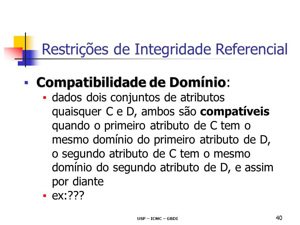 USP – ICMC – GBDI 40 Compatibilidade de DomínioCompatibilidade de Domínio: dados dois conjuntos de atributos quaisquer C e D, ambos são compatíveis qu