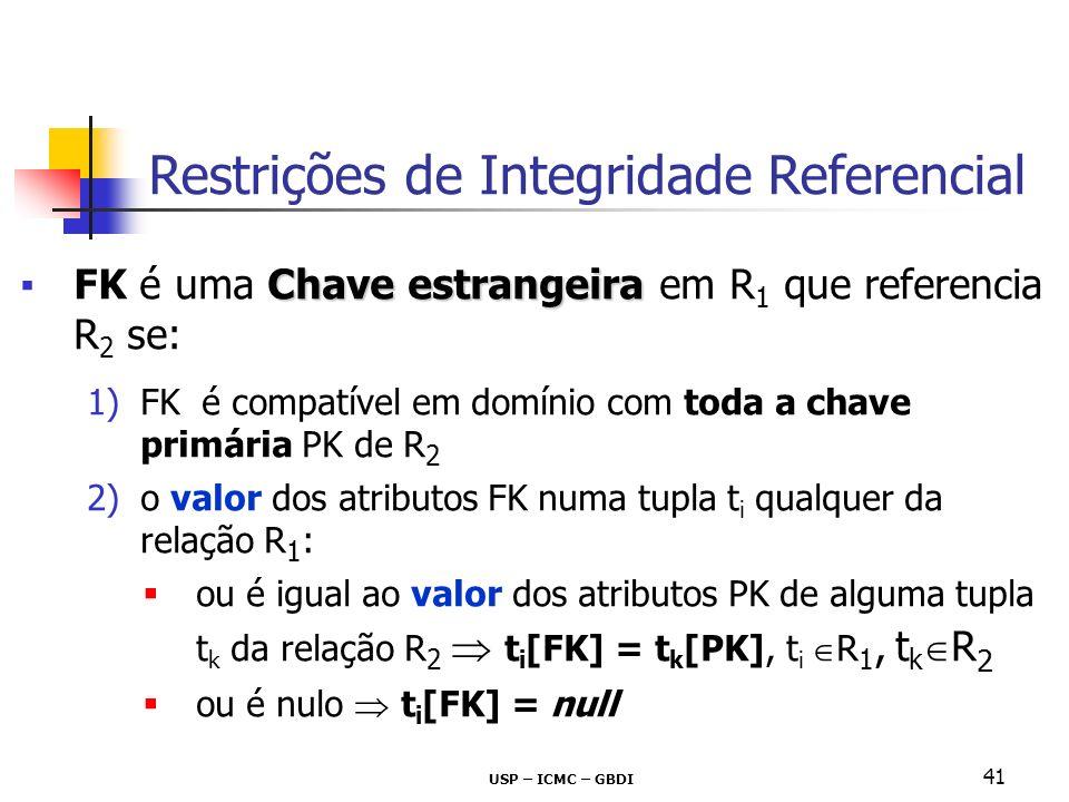 USP – ICMC – GBDI 41 Chave estrangeiraFK é uma Chave estrangeira em R 1 que referencia R 2 se: 1)FK é compatível em domínio com toda a chave primária