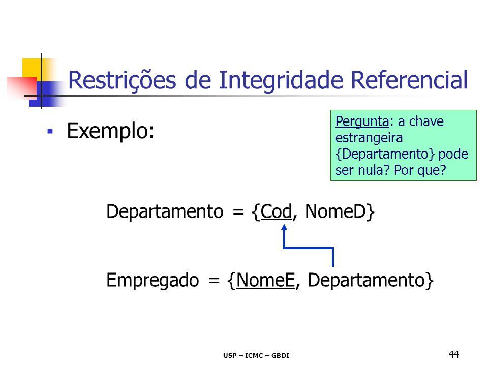 USP – ICMC – GBDI 44 Exemplo: Restrições de Integridade Referencial Departamento = {Cod, NomeD} Empregado = {NomeE, Departamento} Pergunta: a chave es