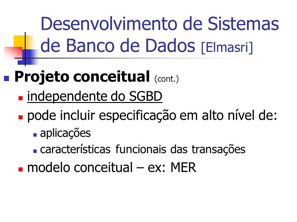 Projeto conceitual (cont.) independente do SGBD pode incluir especificação em alto nível de: aplicações características funcionais das transações mode