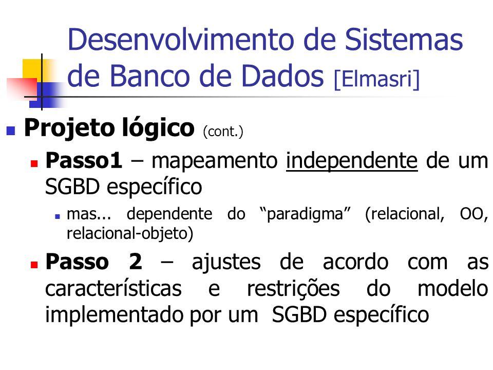 Desenvolvimento de Sistemas de Banco de Dados [Elmasri] Projeto lógico (cont.) Passo1 – mapeamento independente de um SGBD específico mas... dependent