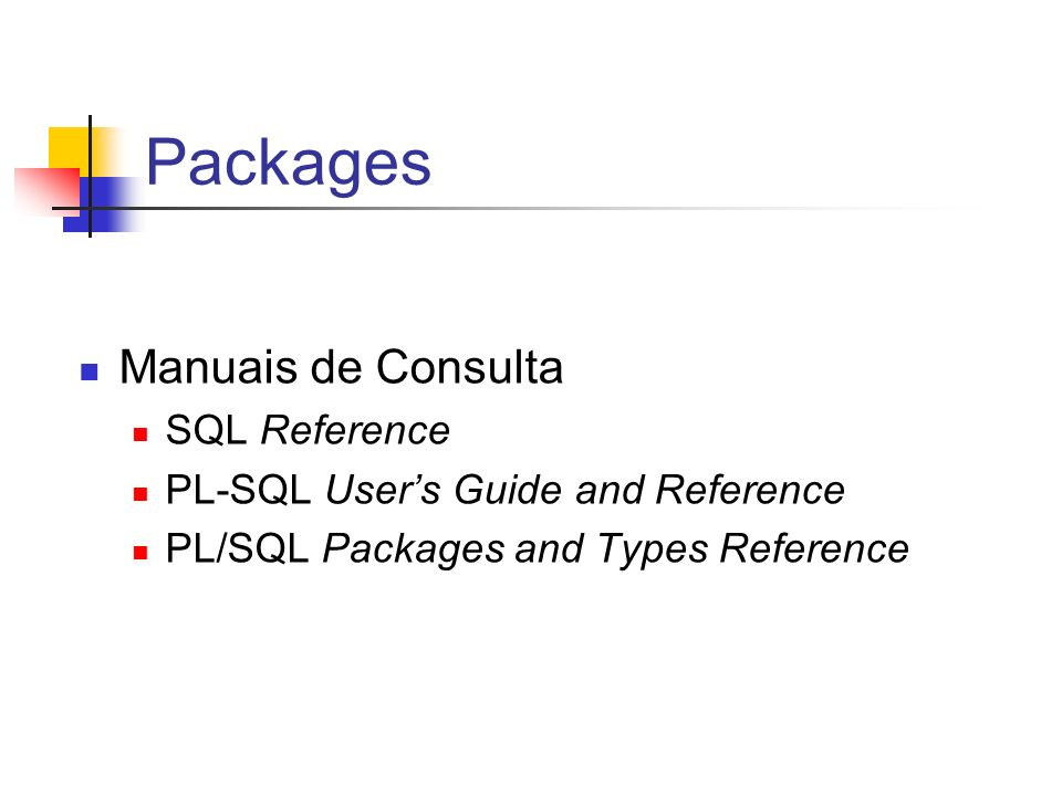 Packages Manuais de Consulta SQL Reference PL-SQL Users Guide and Reference PL/SQL Packages and Types Reference