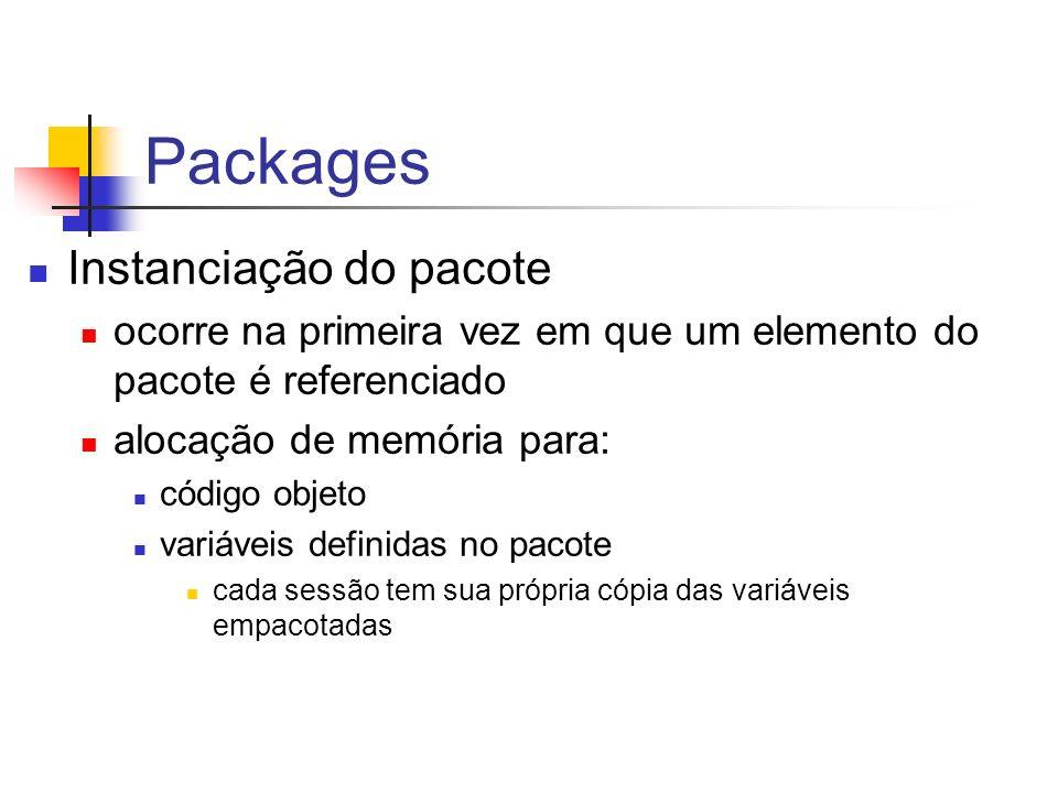 Packages Instanciação do pacote ocorre na primeira vez em que um elemento do pacote é referenciado alocação de memória para: código objeto variáveis definidas no pacote cada sessão tem sua própria cópia das variáveis empacotadas