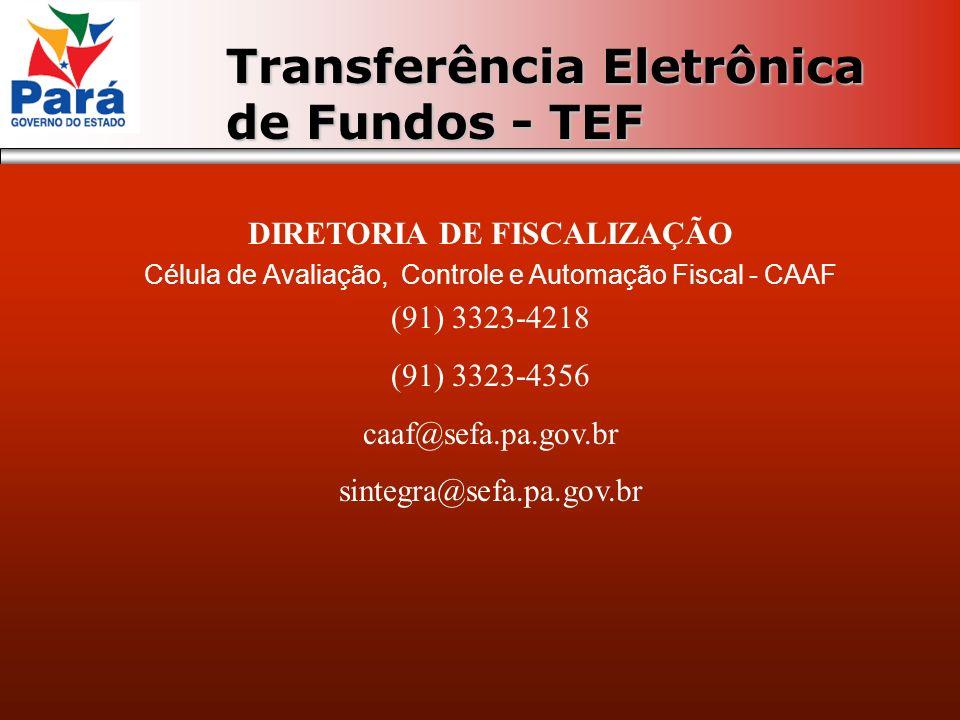 DIRETORIA DE FISCALIZAÇÃO Célula de Avaliação, Controle e Automação Fiscal - CAAF (91) 3323-4218 (91) 3323-4356 caaf@sefa.pa.gov.br sintegra@sefa.pa.gov.br Transferência Eletrônica de Fundos - TEF
