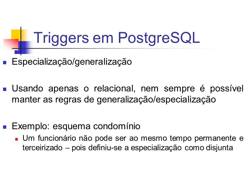 Triggers em PostgreSQL Especialização/generalização Usando apenas o relacional, nem sempre é possível manter as regras de generalização/especialização