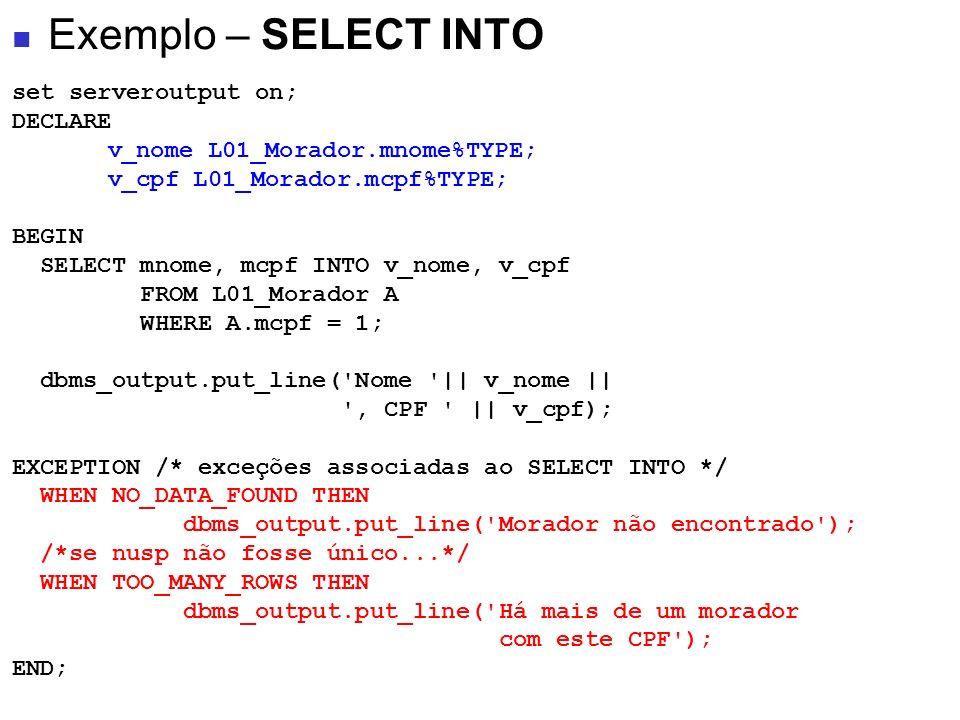 set serveroutput on; DECLARE v_nome L01_Morador.mnome%TYPE; v_cpf L01_Morador.mcpf%TYPE; BEGIN SELECT mnome, mcpf INTO v_nome, v_cpf FROM L01_Morador