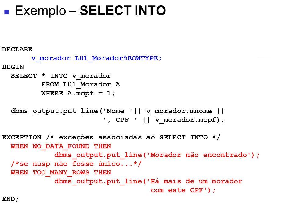 DECLARE v_morador L01_Morador%ROWTYPE; BEGIN SELECT * INTO v_morador FROM L01_Morador A WHERE A.mcpf = 1; dbms_output.put_line('Nome '|| v_morador.mno
