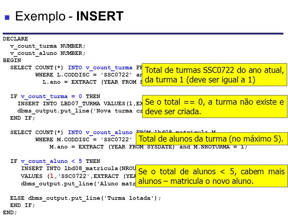 DECLARE v_count_turma NUMBER; v_count_aluno NUMBER; BEGIN SELECT COUNT(*) INTO v_count_turma FROM lbd07_TURMA L WHERE L.CODDISC = 'SSC0722' and L.ano