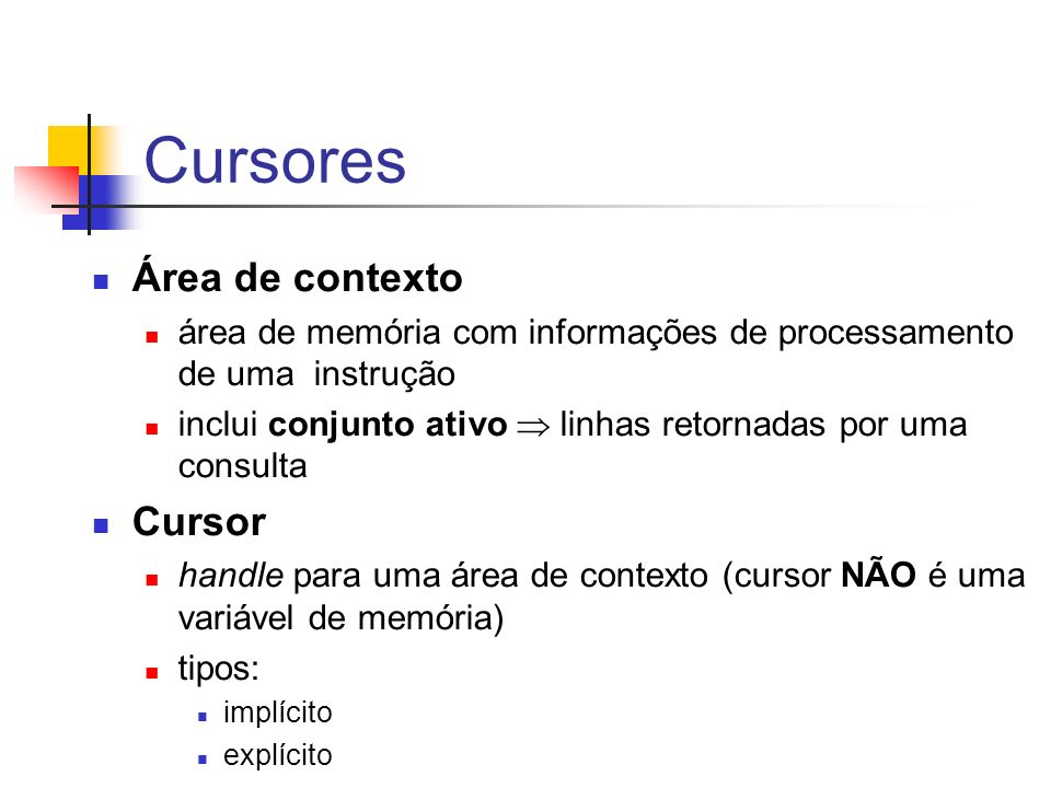 Cursores Área de contexto área de memória com informações de processamento de uma instrução inclui conjunto ativo linhas retornadas por uma consulta C