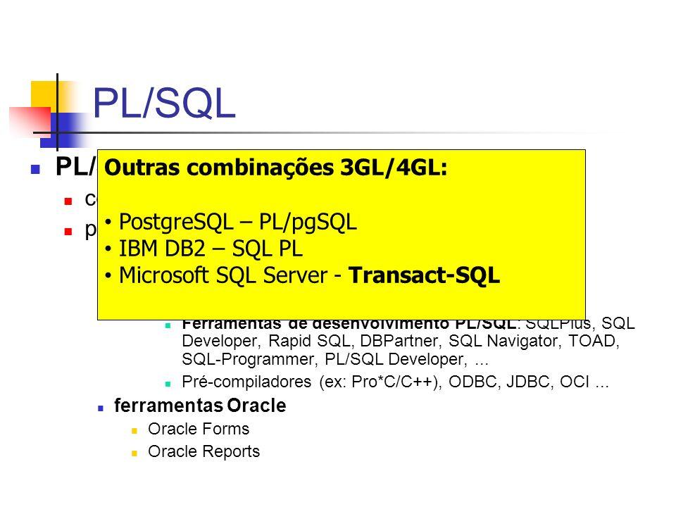 PL/SQL PL/SQL engine tecnologia compila e executa blocos PL/SQL pode ser instalado em: servidor Oracle stored procedures e triggers blocos anônimos. E